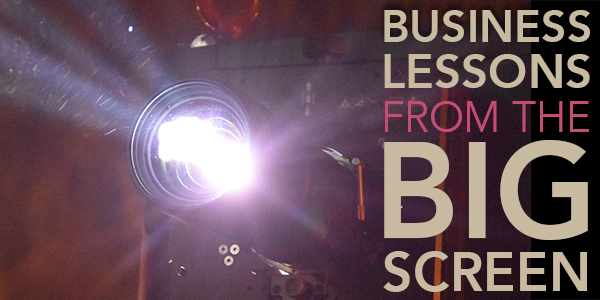 Business Lessons from tthe Big Screen
